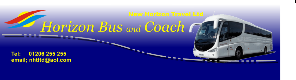 Horizon Bus and Coach Tel:     01206 255 255 email; nhtltd@aol.com  New Horizon Travel Ltd